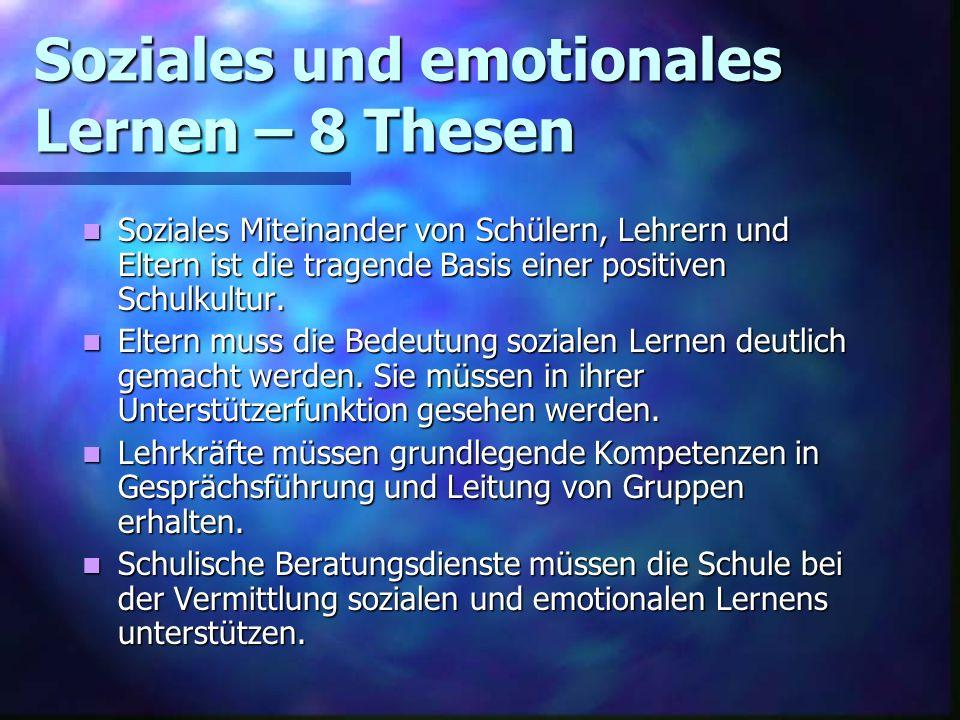 Soziales und emotionales Lernen – 8 Thesen Soziales Miteinander von Schülern, Lehrern und Eltern ist die tragende Basis einer positiven Schulkultur. S