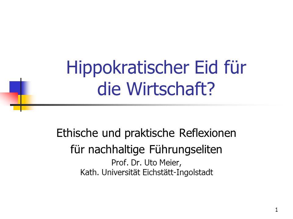 1 Hippokratischer Eid für die Wirtschaft? Ethische und praktische Reflexionen für nachhaltige Führungseliten Prof. Dr. Uto Meier, Kath. Universität Ei