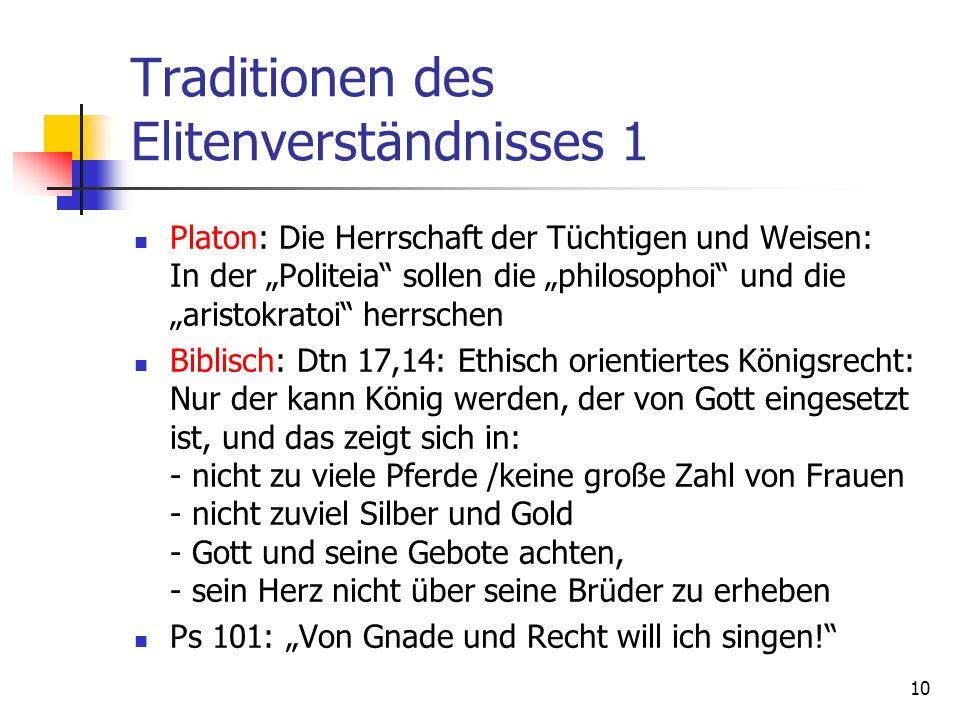 10 Traditionen des Elitenverständnisses 1 Platon: Die Herrschaft der Tüchtigen und Weisen: In der Politeia sollen die philosophoi und die aristokratoi