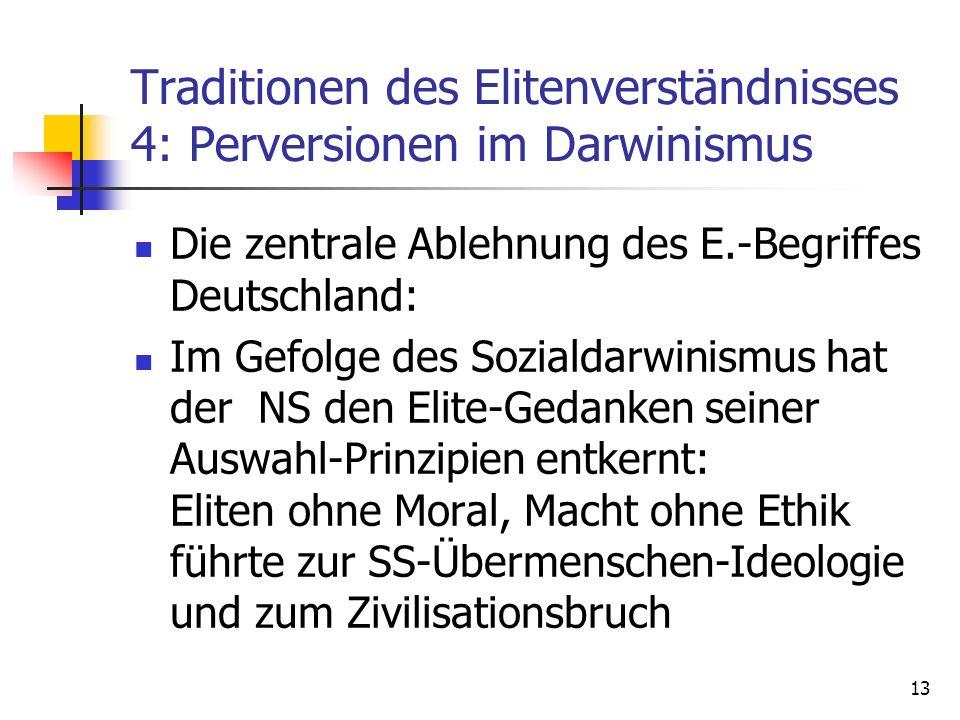 13 Traditionen des Elitenverständnisses 4: Perversionen im Darwinismus Die zentrale Ablehnung des E.-Begriffes Deutschland: Im Gefolge des Sozialdarwi