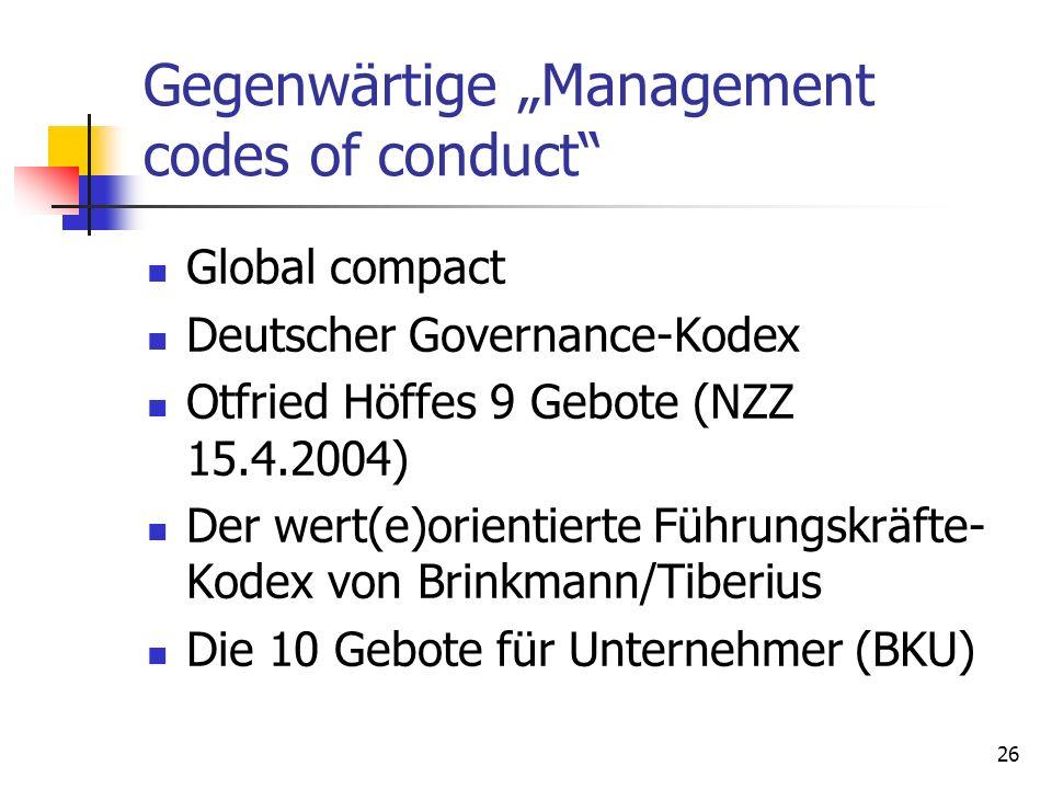 26 Gegenwärtige Management codes of conduct Global compact Deutscher Governance-Kodex Otfried Höffes 9 Gebote (NZZ 15.4.2004) Der wert(e)orientierte F