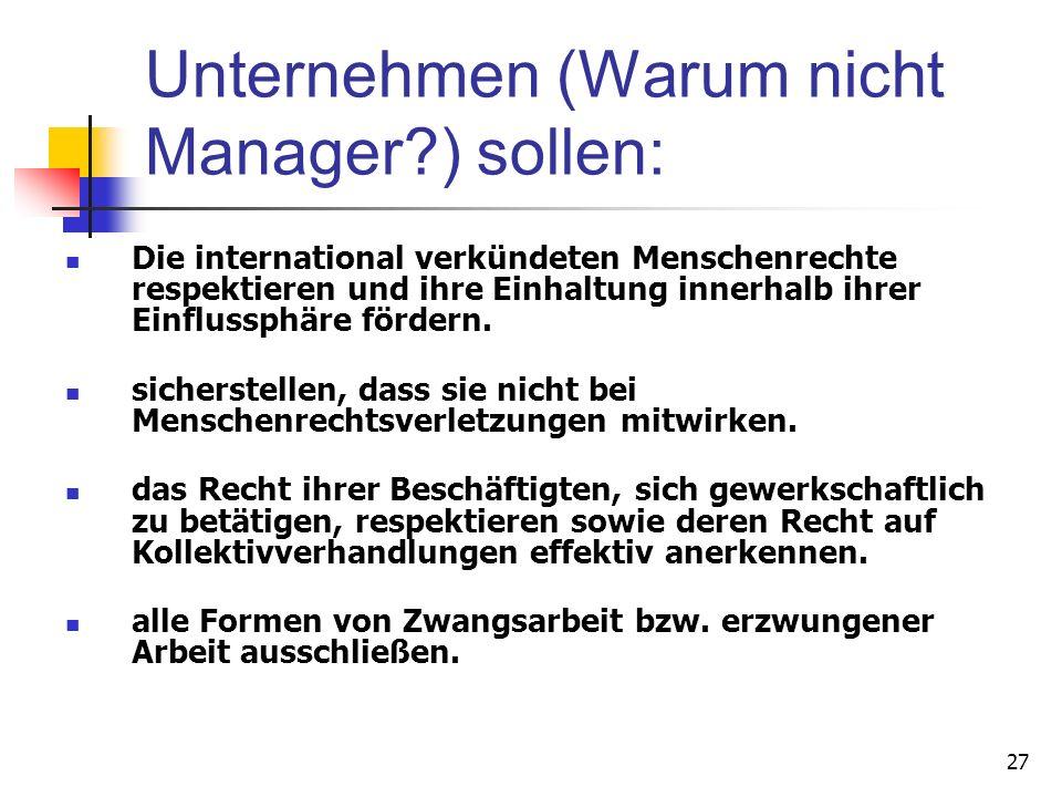 27 Unternehmen (Warum nicht Manager?) sollen: Die international verkündeten Menschenrechte respektieren und ihre Einhaltung innerhalb ihrer Einflussph
