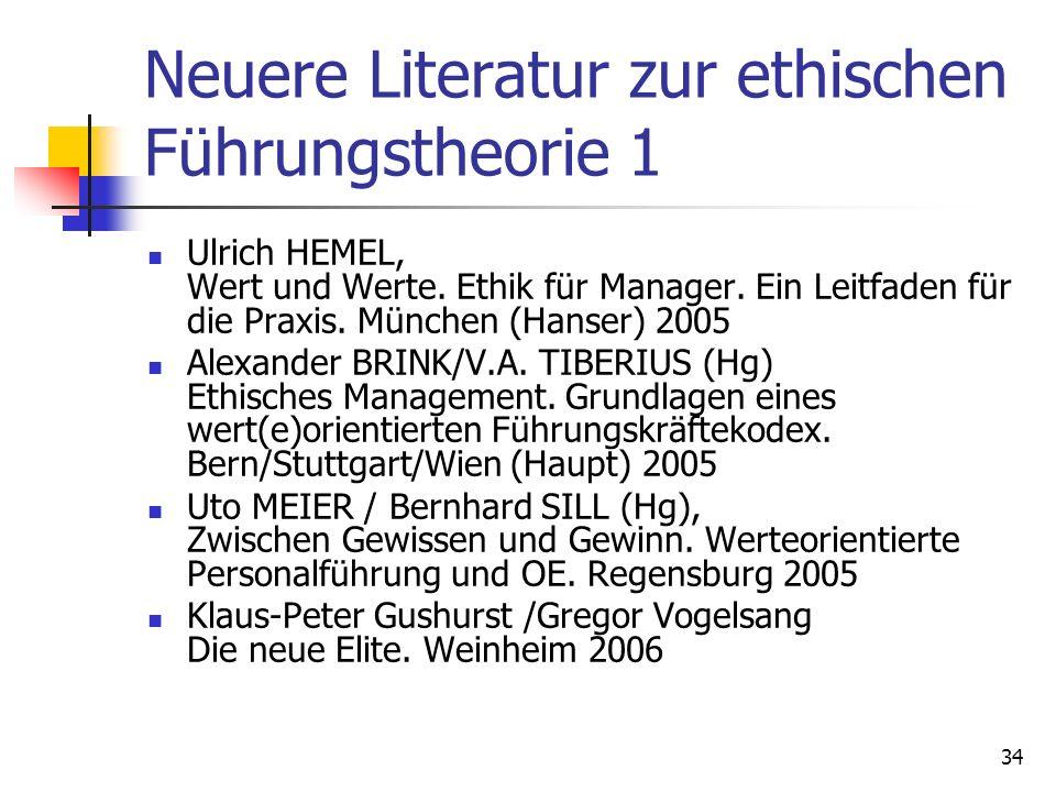 34 Neuere Literatur zur ethischen Führungstheorie 1 Ulrich HEMEL, Wert und Werte. Ethik für Manager. Ein Leitfaden für die Praxis. München (Hanser) 20