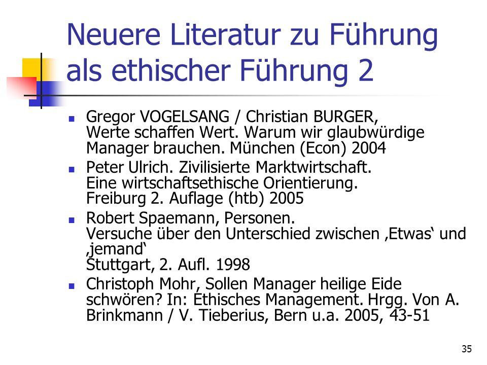 35 Neuere Literatur zu Führung als ethischer Führung 2 Gregor VOGELSANG / Christian BURGER, Werte schaffen Wert. Warum wir glaubwürdige Manager brauch