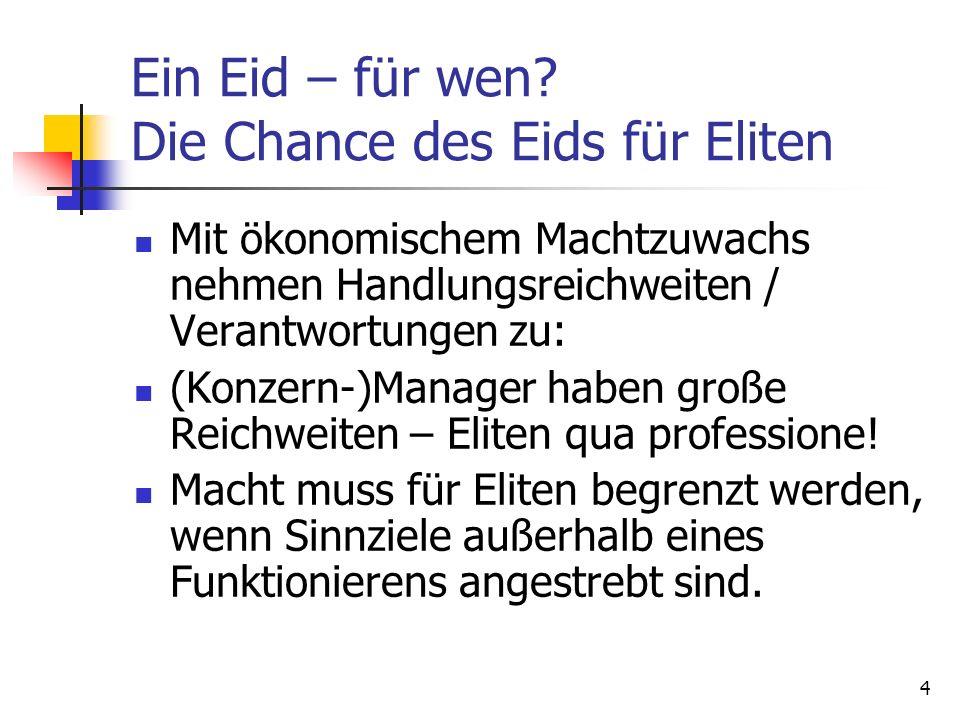 4 Ein Eid – für wen? Die Chance des Eids für Eliten Mit ökonomischem Machtzuwachs nehmen Handlungsreichweiten / Verantwortungen zu: (Konzern-)Manager