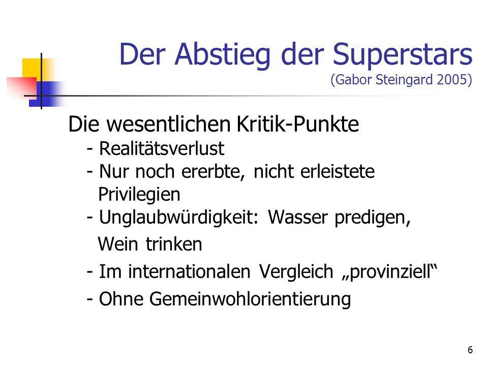 6 Der Abstieg der Superstars (Gabor Steingard 2005) Die wesentlichen Kritik-Punkte - Realitätsverlust - Nur noch ererbte, nicht erleistete Privilegien