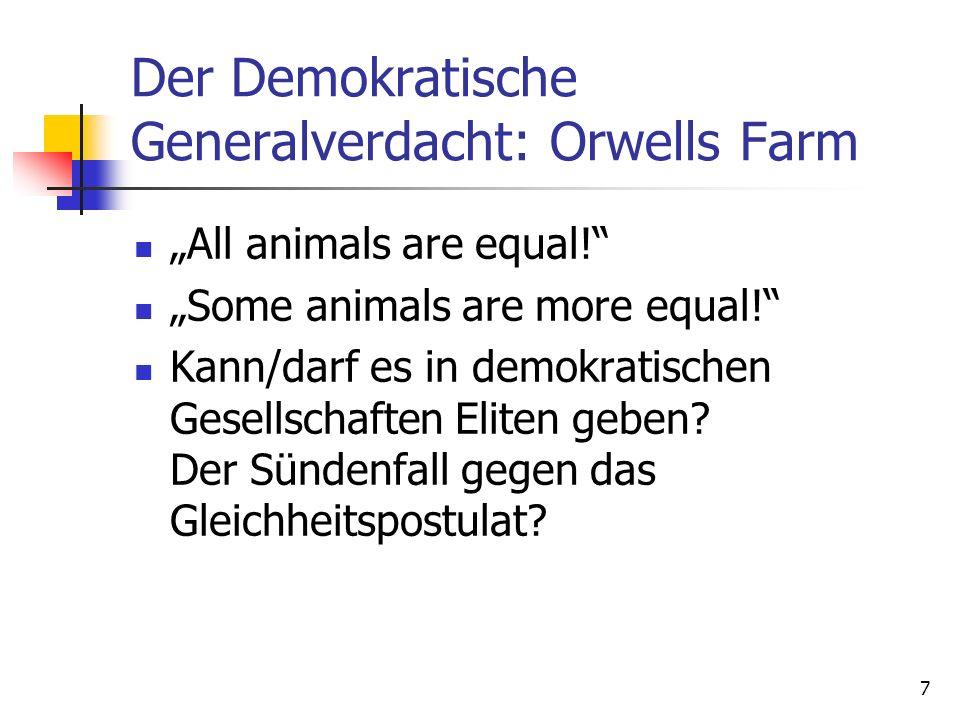 7 Der Demokratische Generalverdacht: Orwells Farm All animals are equal! Some animals are more equal! Kann/darf es in demokratischen Gesellschaften El