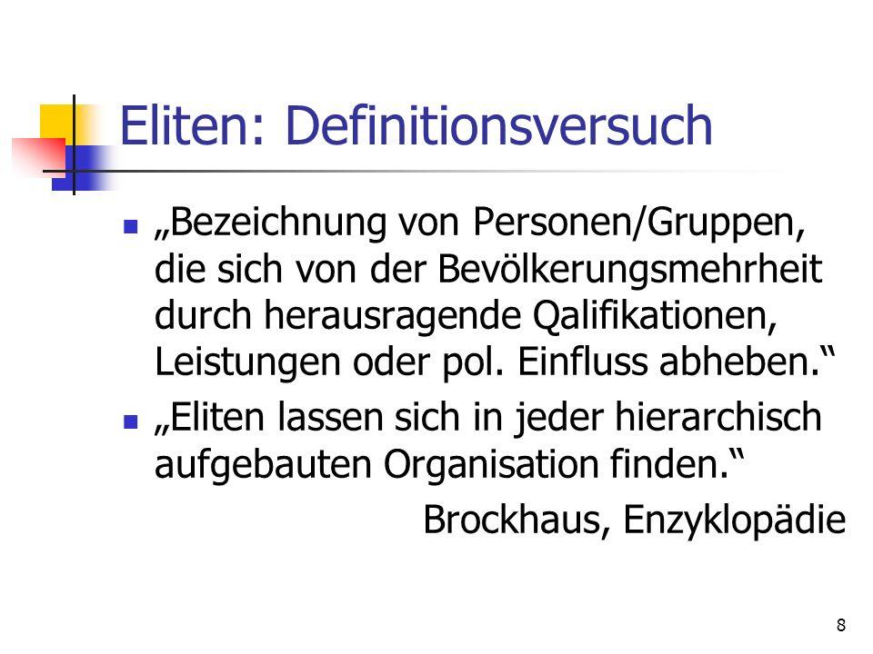 8 Eliten: Definitionsversuch Bezeichnung von Personen/Gruppen, die sich von der Bevölkerungsmehrheit durch herausragende Qalifikationen, Leistungen od