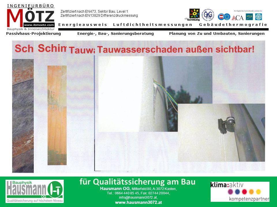 Energieausweis Luftdichtheitsmessungen Gebäudethermografie Passivhaus-Projektierung Energie-, Bau-, Sanierungsberatung Planung von Zu und Umbauten, Sanierungen Zertifiziert nach EN473, Sektor Bau, Level 1 Zertifiziert nach EN13829 Differenzdruckmessung für Qualitätssicherung am Bau Hausmann OG, Mitterfeld 80, A-3072 Kasten, Tel.: 0664 440 85 45, Fax: 02744 20044, info@hausmann3072.at, www.hausmann3072.at