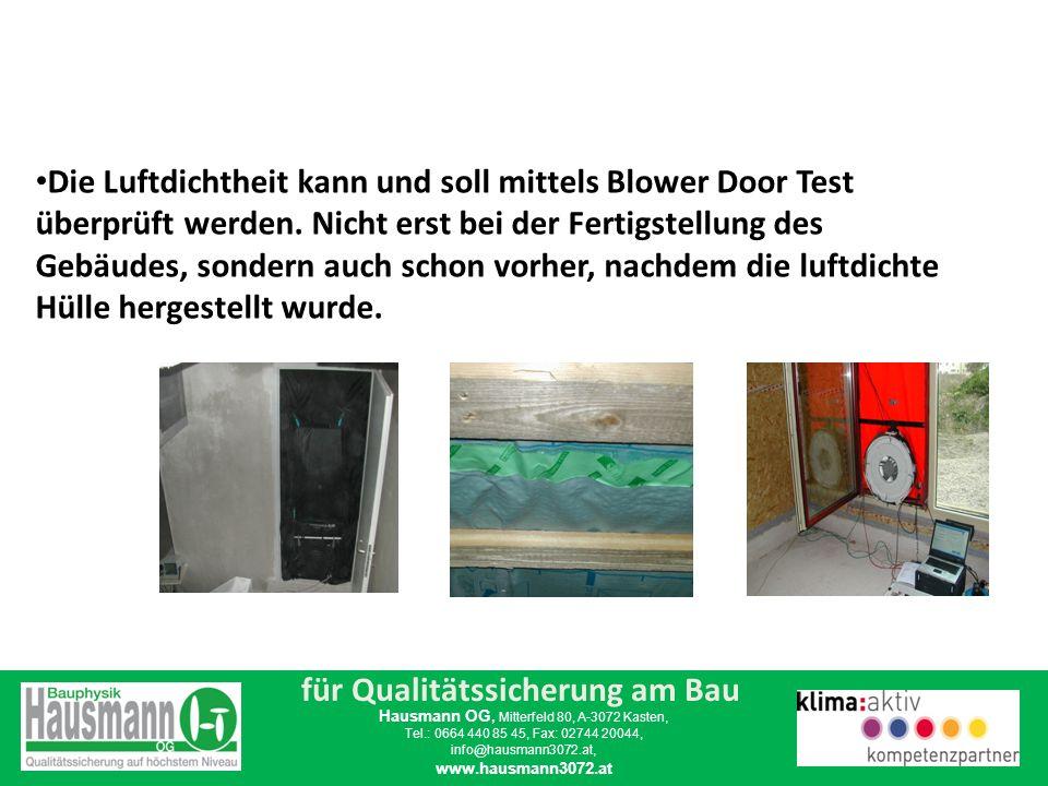 für Qualitätssicherung am Bau Hausmann OG, Mitterfeld 80, A-3072 Kasten, Tel.: 0664 440 85 45, Fax: 02744 20044, info@hausmann3072.at, www.hausmann3072.at Warum luftdicht bauen.