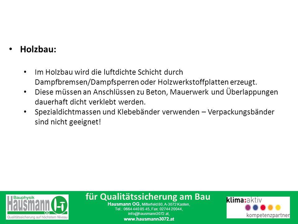 für Qualitätssicherung am Bau Hausmann OG, Mitterfeld 80, A-3072 Kasten, Tel.: 0664 440 85 45, Fax: 02744 20044, info@hausmann3072.at, www.hausmann3072.at Luftdichtheitsprüfung: ÖNORM EN 13829 – Bestimmung der Luftdurchlässigkeit von Gebäuden im Differenzdruckverfahren.