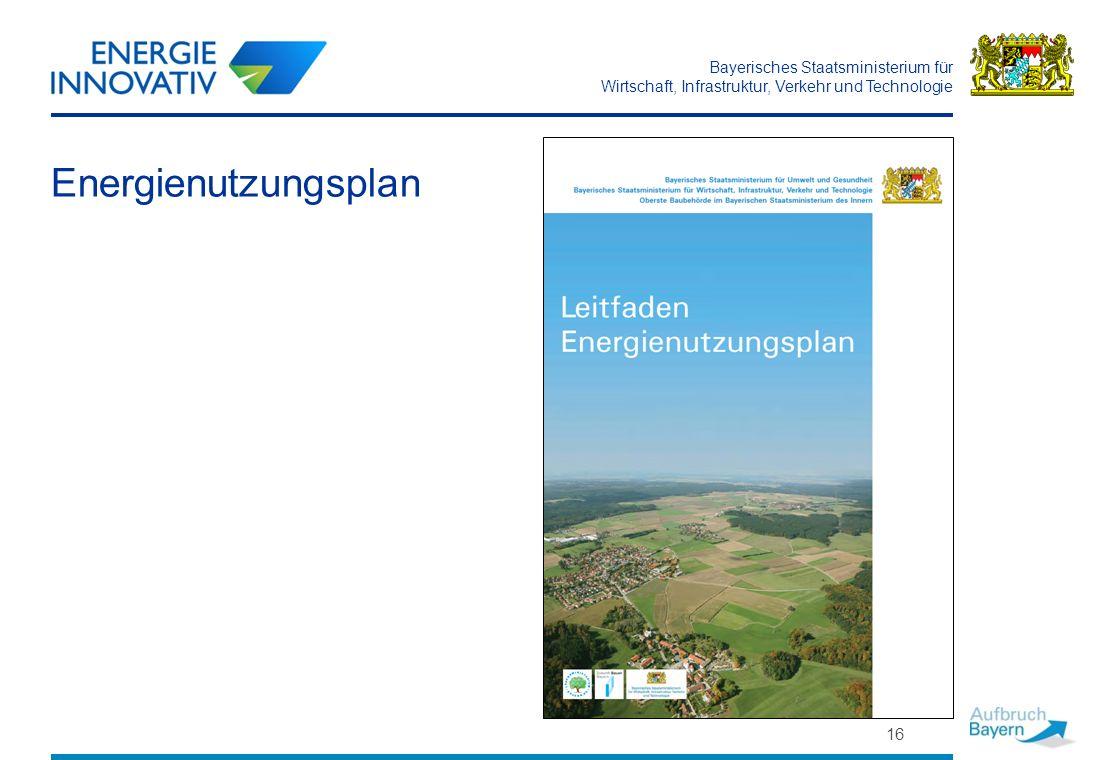 Bayerisches Staatsministerium für Wirtschaft, Infrastruktur, Verkehr und Technologie 16 Energienutzungsplan