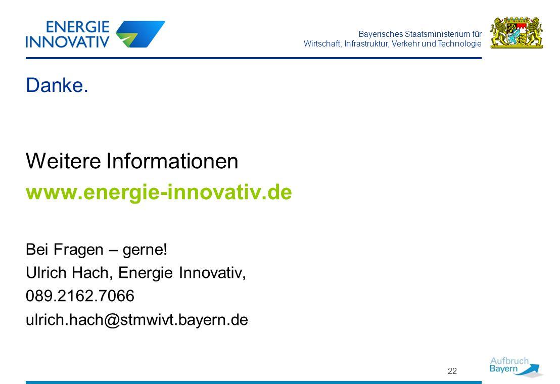 Bayerisches Staatsministerium für Wirtschaft, Infrastruktur, Verkehr und Technologie 22 Danke. Weitere Informationen www.energie-innovativ.de Bei Frag