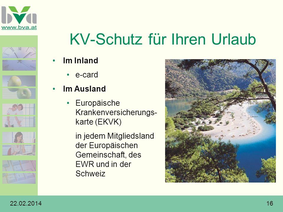 22.02.201416 KV-Schutz für Ihren Urlaub Im Inland e-card Im Ausland Europäische Krankenversicherungs- karte (EKVK) in jedem Mitgliedsland der Europäis