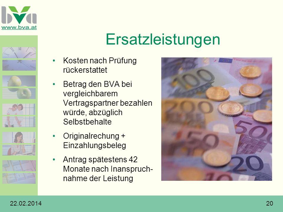22.02.201420 Ersatzleistungen Kosten nach Prüfung rückerstattet Betrag den BVA bei vergleichbarem Vertragspartner bezahlen würde, abzüglich Selbstbeha