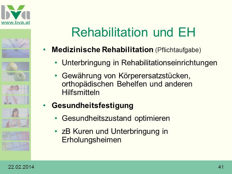 22.02.201441 Rehabilitation und EH Medizinische Rehabilitation (Pflichtaufgabe) Unterbringung in Rehabilitationseinrichtungen Gewährung von Körperersa