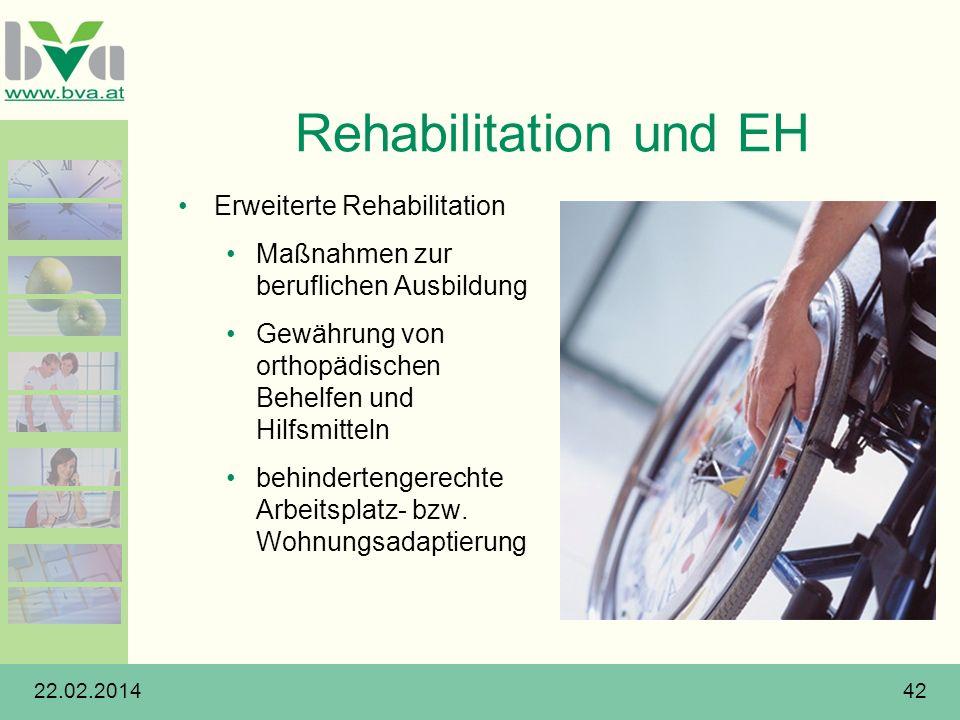 22.02.201442 Rehabilitation und EH Erweiterte Rehabilitation Maßnahmen zur beruflichen Ausbildung Gewährung von orthopädischen Behelfen und Hilfsmitte