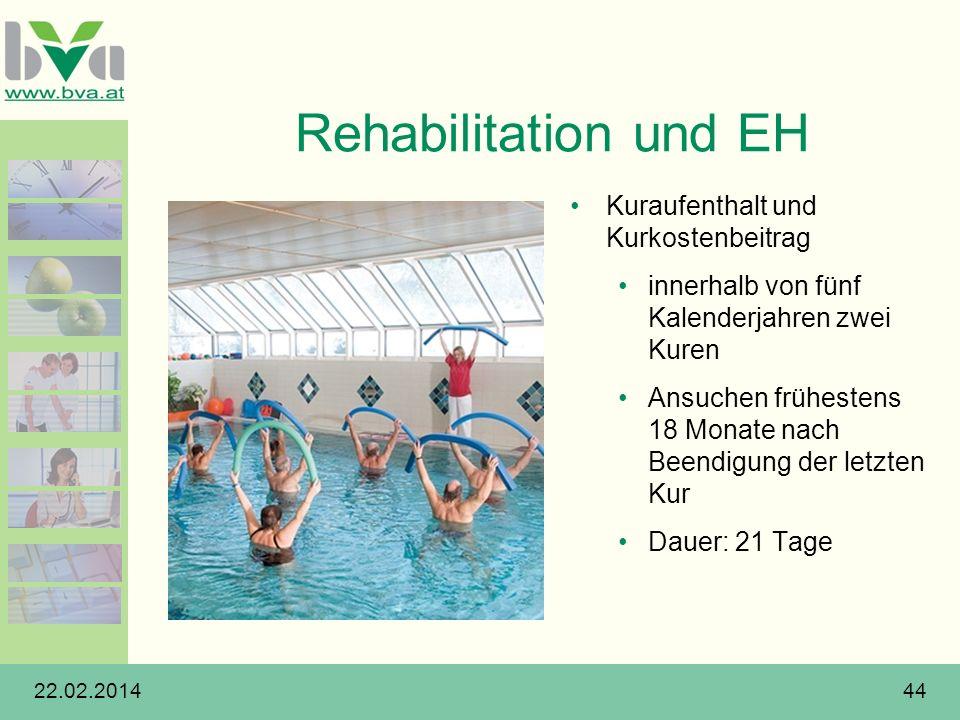 22.02.201444 Rehabilitation und EH Kuraufenthalt und Kurkostenbeitrag innerhalb von fünf Kalenderjahren zwei Kuren Ansuchen frühestens 18 Monate nach