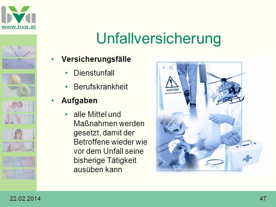 22.02.201447 Unfallversicherung Versicherungsfälle Dienstunfall Berufskrankheit Aufgaben alle Mittel und Maßnahmen werden gesetzt, damit der Betroffen