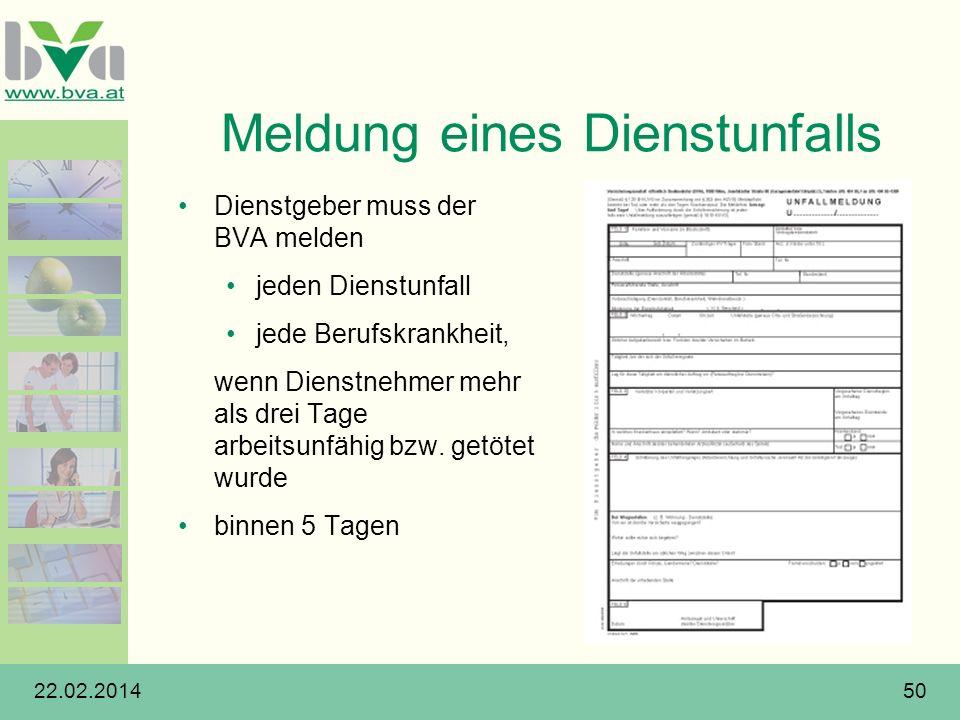22.02.201450 Meldung eines Dienstunfalls Dienstgeber muss der BVA melden jeden Dienstunfall jede Berufskrankheit, wenn Dienstnehmer mehr als drei Tage