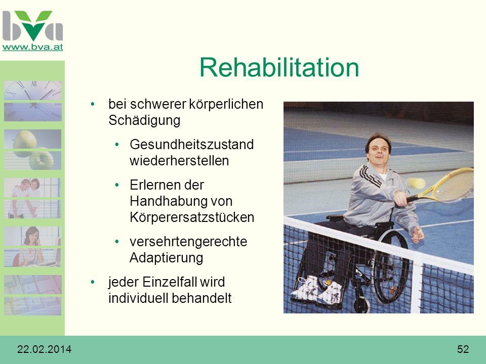 22.02.201452 Rehabilitation bei schwerer körperlichen Schädigung Gesundheitszustand wiederherstellen Erlernen der Handhabung von Körperersatzstücken v
