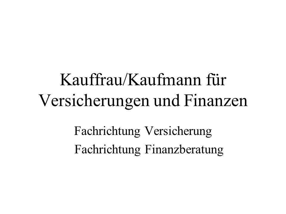 Kauffrau/Kaufmann für Versicherungen und Finanzen Fachrichtung Versicherung Fachrichtung Finanzberatung