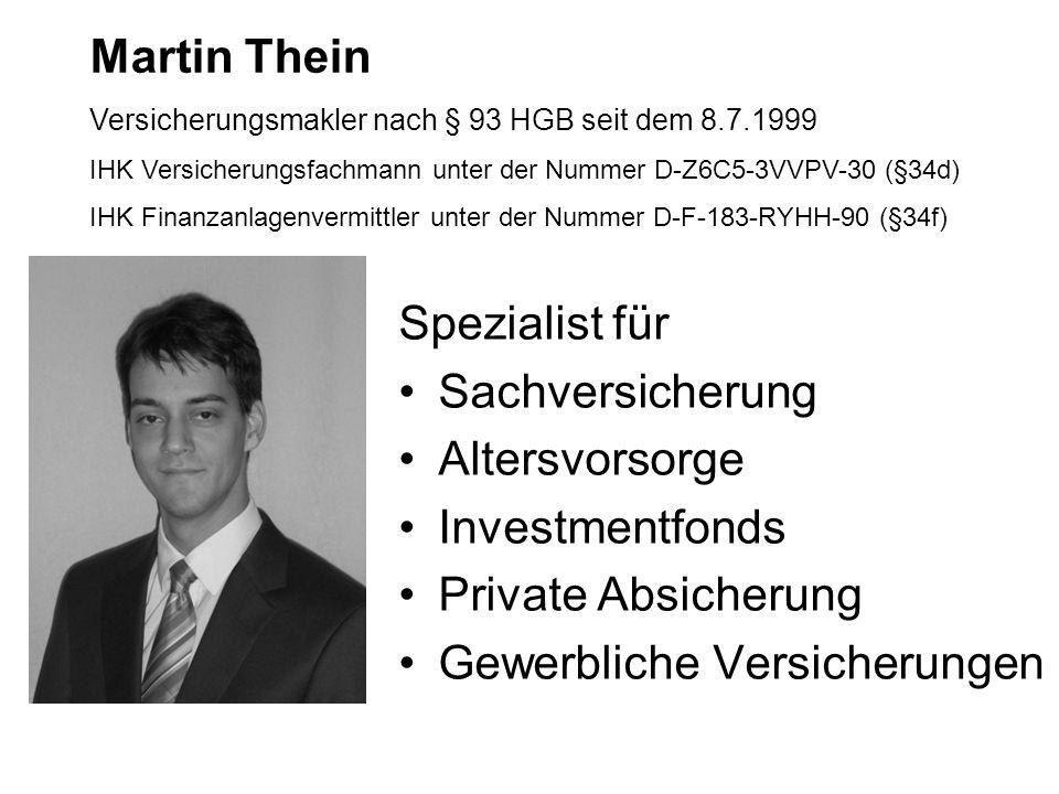 Spezialist für Sachversicherung Altersvorsorge Investmentfonds Private Absicherung Gewerbliche Versicherungen Martin Thein Versicherungsmakler nach § 93 HGB seit dem 8.7.1999 IHK Versicherungsfachmann unter der Nummer D-Z6C5-3VVPV-30 (§34d) IHK Finanzanlagenvermittler unter der Nummer D-F-183-RYHH-90 (§34f)
