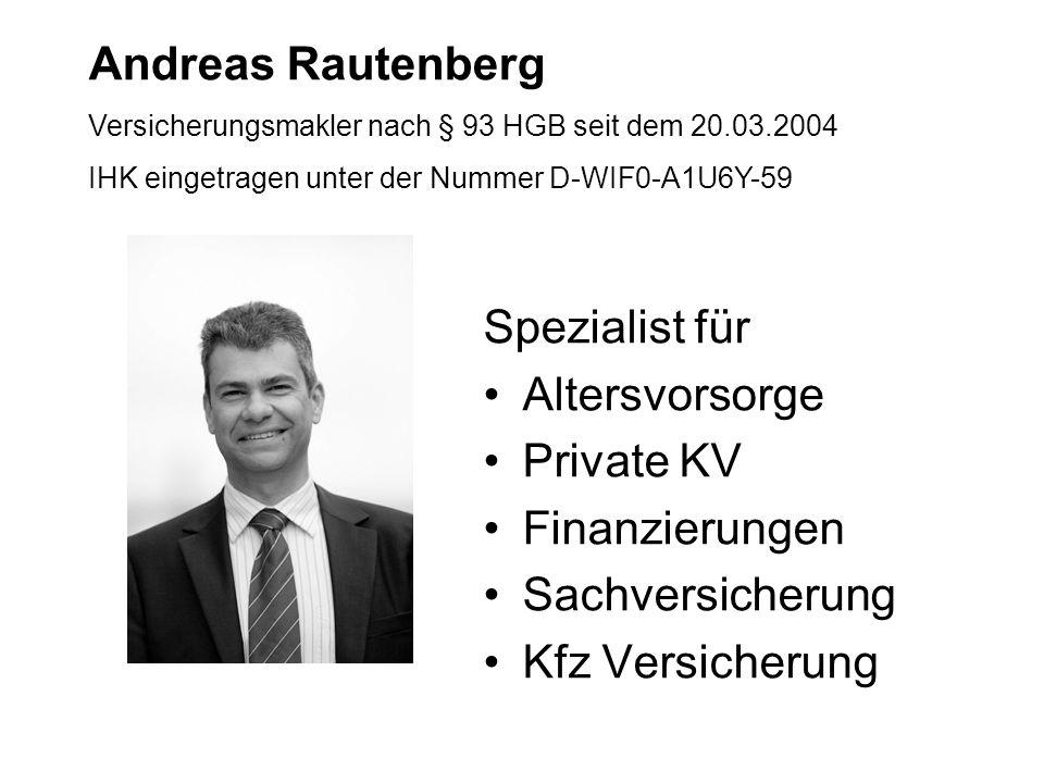 Spezialist für Altersvorsorge Private KV Finanzierungen Sachversicherung Kfz Versicherung Andreas Rautenberg Versicherungsmakler nach § 93 HGB seit dem 20.03.2004 IHK eingetragen unter der Nummer D-WIF0-A1U6Y-59