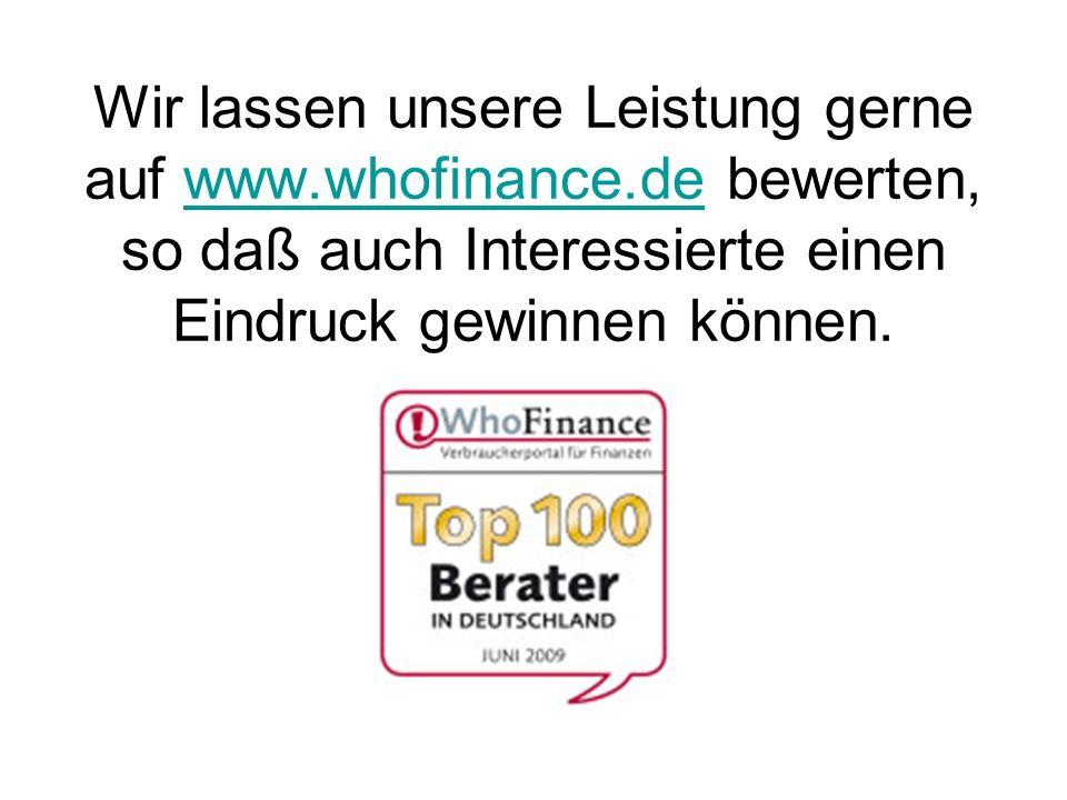 Wir lassen unsere Leistung gerne auf www.whofinance.de bewerten, so daß auch Interessierte einen Eindruck gewinnen können.www.whofinance.de