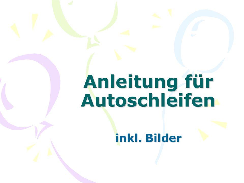 Anleitung für Autoschleifen inkl. Bilder