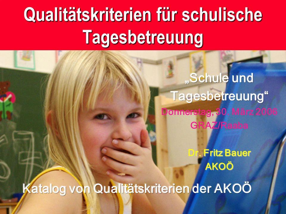 Dr. Fritz Bauer/AKfOÖ Qualitätskriterien für schulische Tagesbetreuung