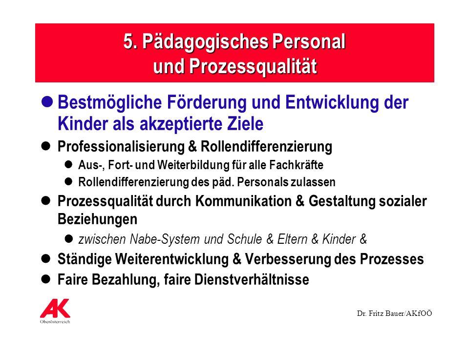 Dr. Fritz Bauer/AKfOÖ 5. Pädagogisches Personal und Prozessqualität Bestmögliche Förderung und Entwicklung der Kinder als akzeptierte Ziele Profession
