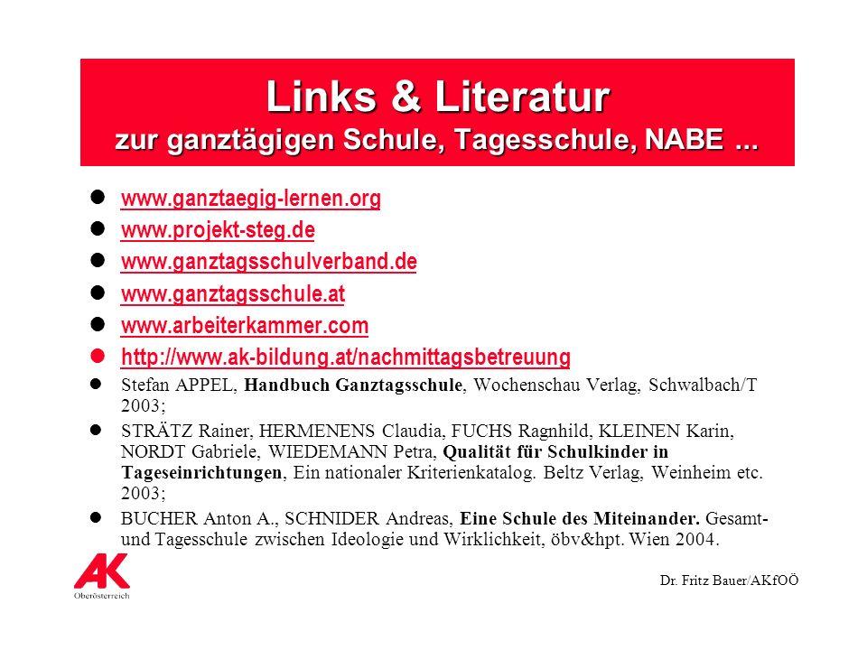 Dr. Fritz Bauer/AKfOÖ Links & Literatur zur ganztägigen Schule, Tagesschule, NABE... www.ganztaegig-lernen.org www.projekt-steg.de www.ganztagsschulve
