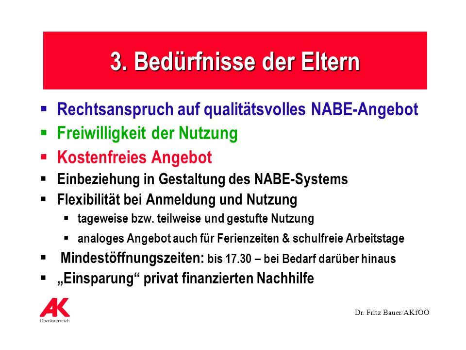 Dr. Fritz Bauer/AKfOÖ 3. Bedürfnisse der Eltern Rechtsanspruch auf qualitätsvolles NABE-Angebot Freiwilligkeit der Nutzung Kostenfreies Angebot Einbez