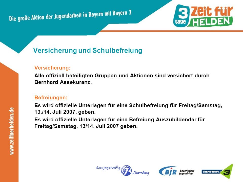 Versicherung und Schulbefreiung Versicherung: Alle offiziell beteiligten Gruppen und Aktionen sind versichert durch Bernhard Assekuranz.