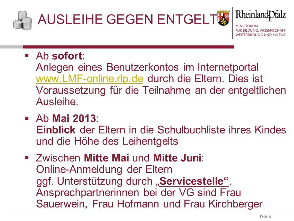 Folie 6 AUSLEIHE GEGEN ENTGELT Ab sofort: Anlegen eines Benutzerkontos im Internetportal www.LMF-online.rlp.de durch die Eltern. Dies ist Voraussetzun
