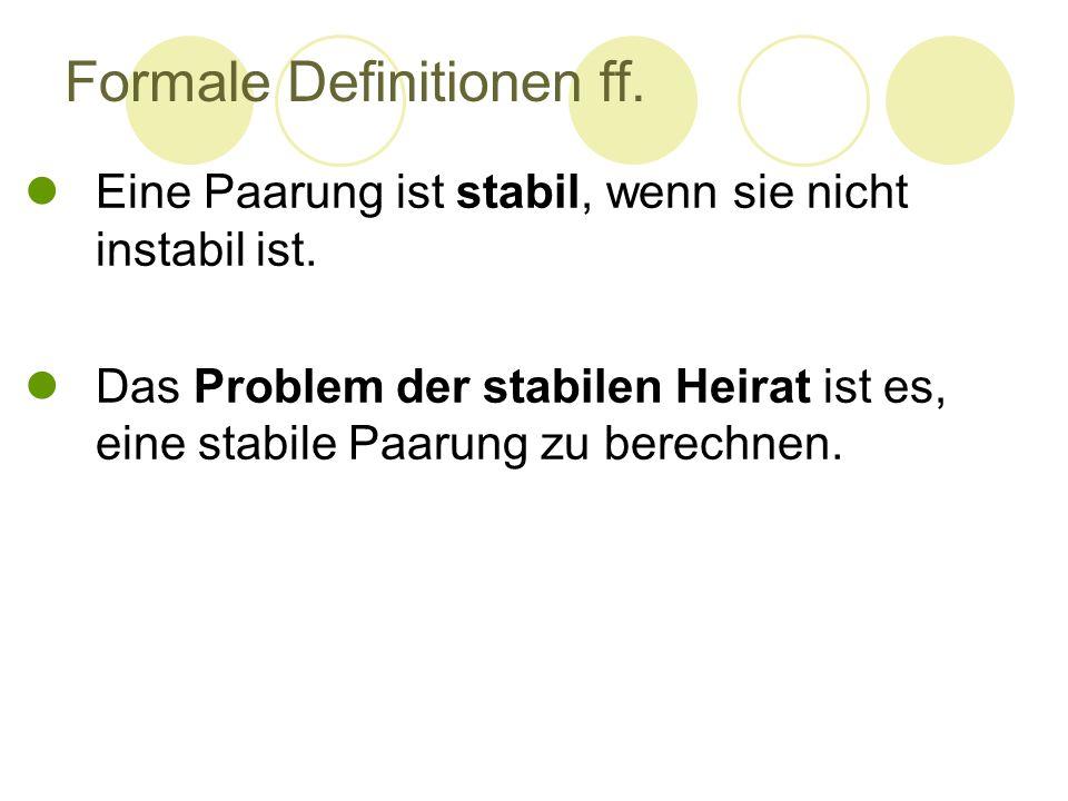 Formale Definitionen ff. Eine Paarung ist stabil, wenn sie nicht instabil ist. Das Problem der stabilen Heirat ist es, eine stabile Paarung zu berechn