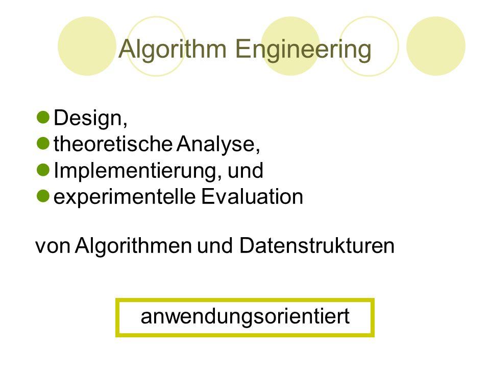 Algorithm Engineering Design, theoretische Analyse, Implementierung, und experimentelle Evaluation von Algorithmen und Datenstrukturen anwendungsorien