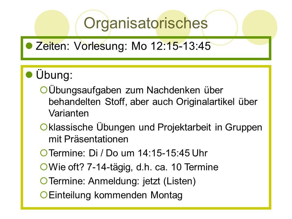 Organisatorisches Zeiten: Vorlesung: Mo 12:15-13:45 Übung: Übungsaufgaben zum Nachdenken über behandelten Stoff, aber auch Originalartikel über Varian