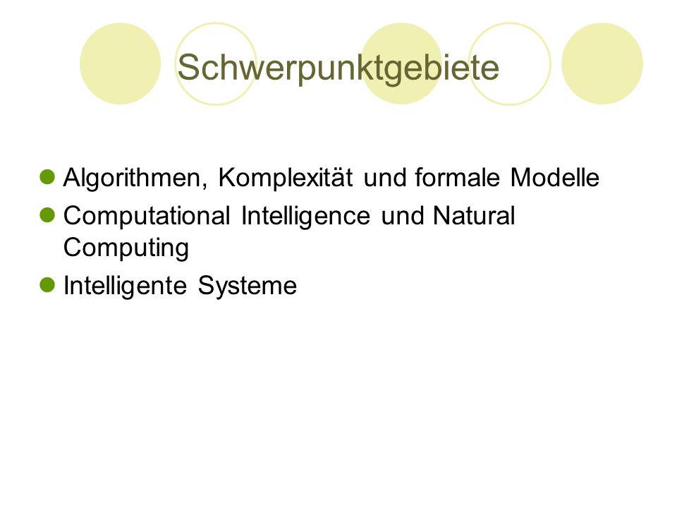 Schwerpunktgebiete Algorithmen, Komplexität und formale Modelle Computational Intelligence und Natural Computing Intelligente Systeme