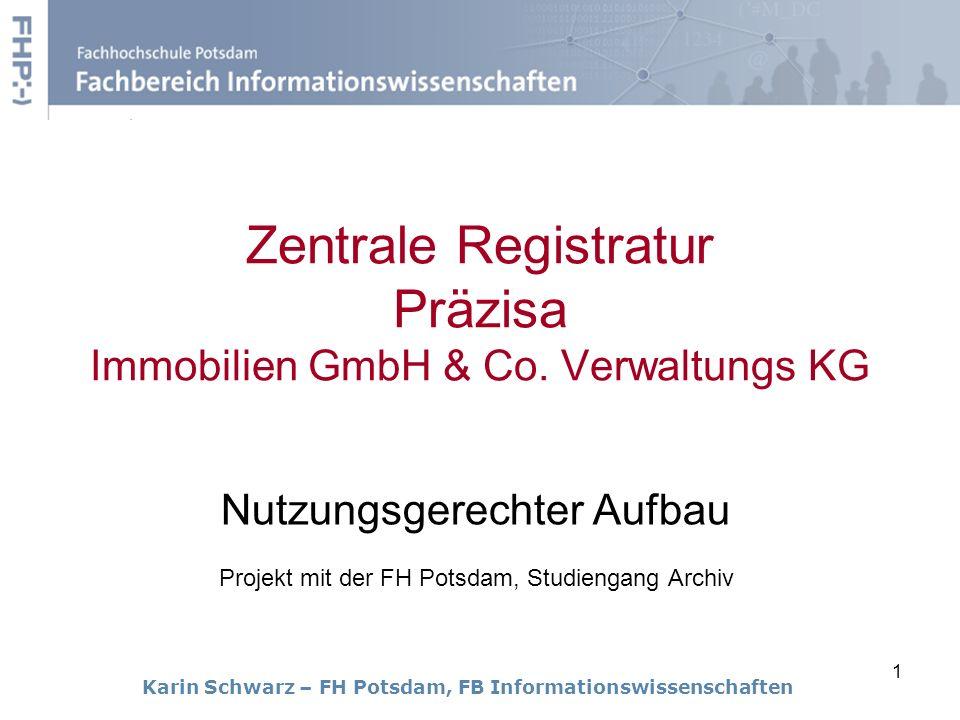 1 Zentrale Registratur Präzisa Immobilien GmbH & Co. Verwaltungs KG Nutzungsgerechter Aufbau Projekt mit der FH Potsdam, Studiengang Archiv Karin Schw
