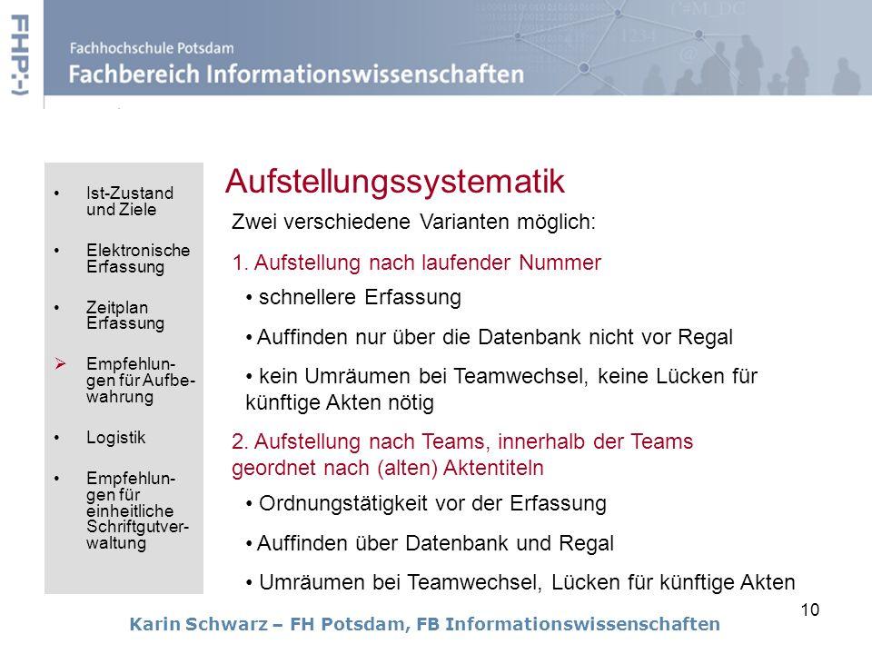 10 Karin Schwarz – FH Potsdam, FB Informationswissenschaften Aufstellungssystematik Zwei verschiedene Varianten möglich: 1. Aufstellung nach laufender
