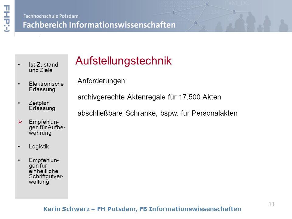 11 Karin Schwarz – FH Potsdam, FB Informationswissenschaften Aufstellungstechnik Anforderungen: archivgerechte Aktenregale für 17.500 Akten abschließb