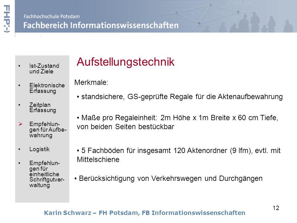 12 Karin Schwarz – FH Potsdam, FB Informationswissenschaften Merkmale: Aufstellungstechnik standsichere, GS-geprüfte Regale für die Aktenaufbewahrung