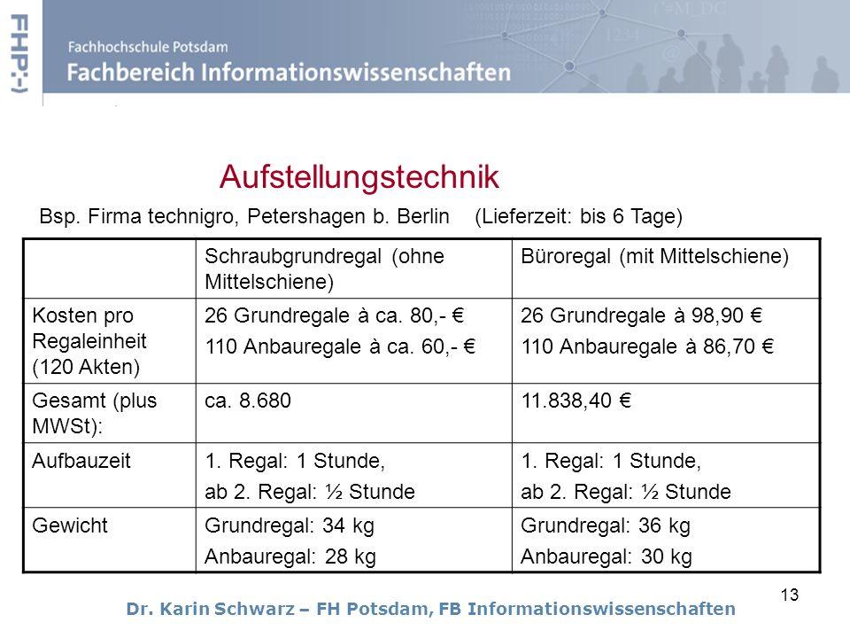 13 Dr. Karin Schwarz – FH Potsdam, FB Informationswissenschaften Aufstellungstechnik Schraubgrundregal (ohne Mittelschiene) Büroregal (mit Mittelschie