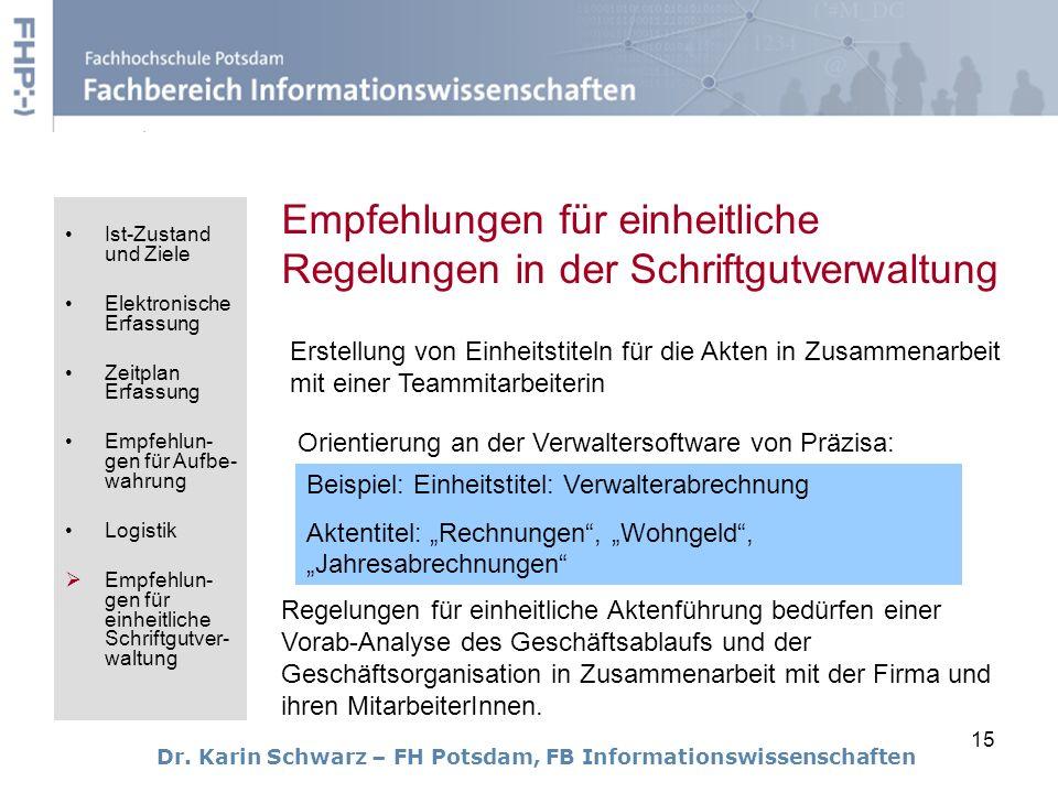 15 Dr. Karin Schwarz – FH Potsdam, FB Informationswissenschaften Empfehlungen für einheitliche Regelungen in der Schriftgutverwaltung Erstellung von E