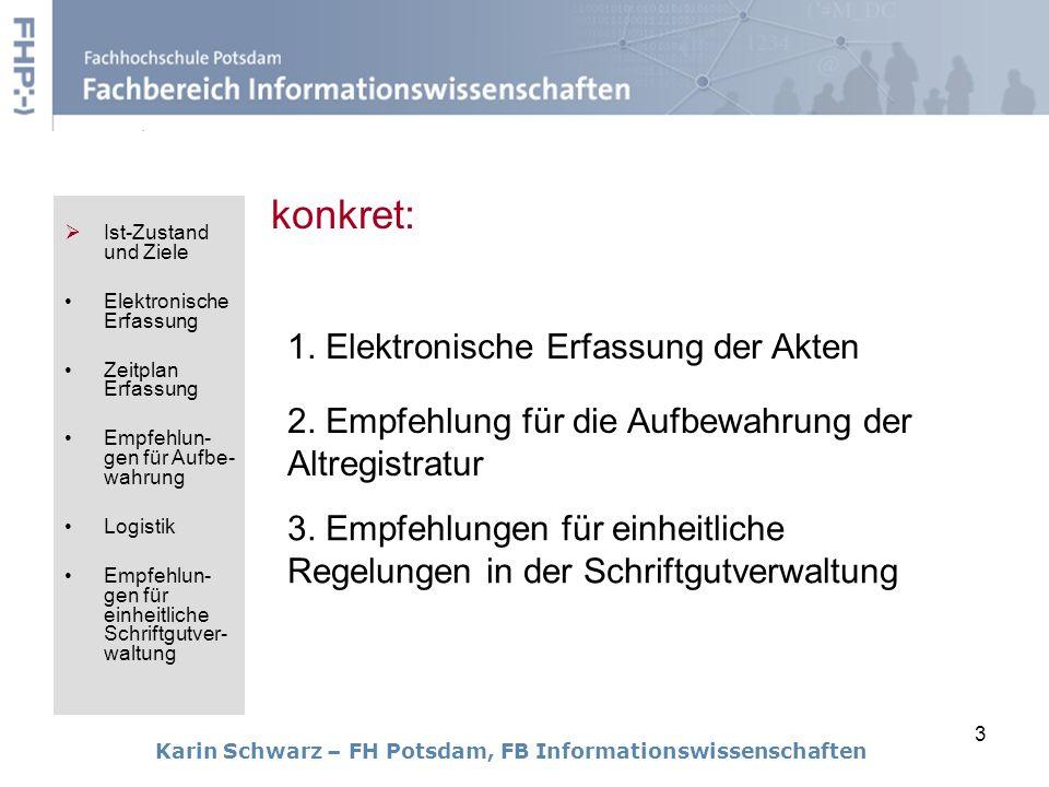 3 konkret: Karin Schwarz – FH Potsdam, FB Informationswissenschaften 2. Empfehlung für die Aufbewahrung der Altregistratur 1. Elektronische Erfassung