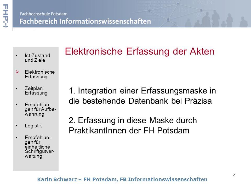 4 Elektronische Erfassung der Akten Karin Schwarz – FH Potsdam, FB Informationswissenschaften 1. Integration einer Erfassungsmaske in die bestehende D