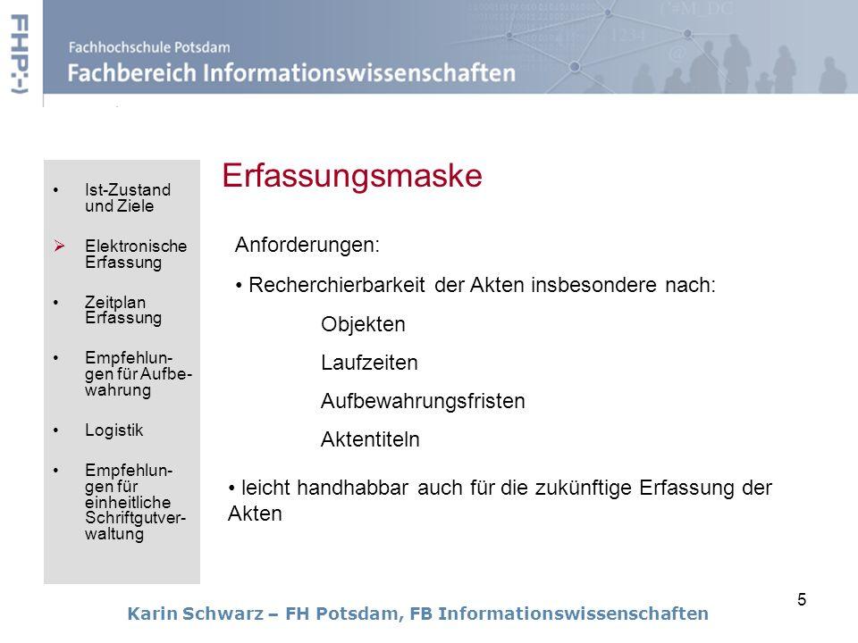 5 Erfassungsmaske Karin Schwarz – FH Potsdam, FB Informationswissenschaften Anforderungen: leicht handhabbar auch für die zukünftige Erfassung der Akt