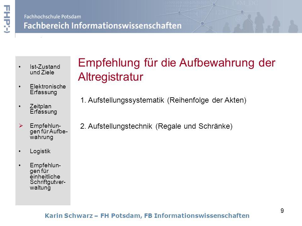 9 Karin Schwarz – FH Potsdam, FB Informationswissenschaften Empfehlung für die Aufbewahrung der Altregistratur 1. Aufstellungssystematik (Reihenfolge